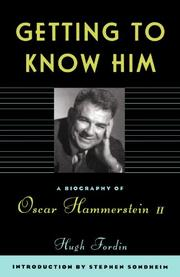 GETTING TO KNOW HIM: A Biography of Oscar Hammerstein II by Hugh Fordin