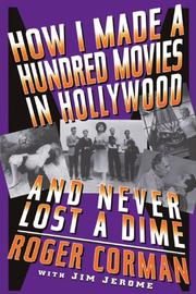 HOW I MADE A HUNDRED MOVIES IN HOLLYWOOD AND NEVER LOST A DIME by Roger with Jim Jerome Corman