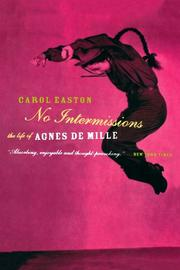 NO INTERMISSIONS: The Life of Agnes de Mille by Carol Easton
