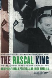 """THE RASCAL KING: The Life and Times of James Michael Curley, 1874-1958"" by Jack Beatty"