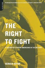 THE RIGHT TO FIGHT: A History of African Americans in the Military by Gerald Astor