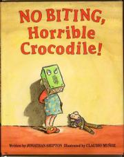 NO BITING, HORRIBLE CROCODILE! by Jonathan Shipton