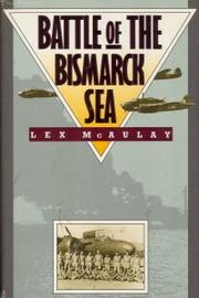 BATTLE OF THE BISMARCK SEA by Lex McAulay