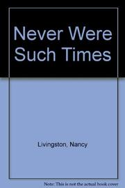 NEVER WERE SUCH TIMES by Nancy Livingston
