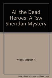 ALL THE DEAD HEROES by Stephen F. Wilcox