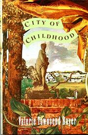 CITY OF CHILDHOOD by Valerie Townsend Bayer