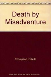 DEATH BY MISADVENTURE by Estelle Thompson