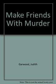 MAKE FRIENDS WITH MURDER by Judith Garwood