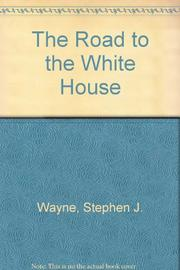 THE ROAD TO THE WHITE HOUSE 1992 by Stephen J. Wayne
