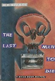 THE LAST MAN TO DIE by M.K. Shuman