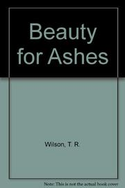 BEAUTY FOR ASHES by T.R. Wilson