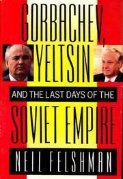 GORBACHEV, YELTSIN AND THE LAST DAYS OF THE SOVIET EMPIRE by Neil Felshman