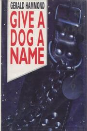 GIVE A DOG A NAME by Gerald Hammond