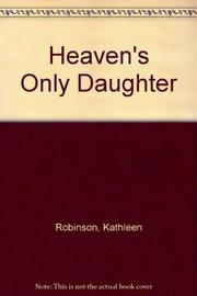 HEAVEN'S ONLY DAUGHTER by Kathleen Robinson