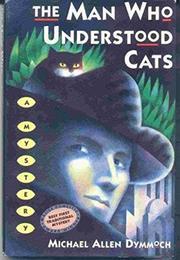 THE MAN WHO UNDERSTOOD CATS by Michael Allen Dymmoch