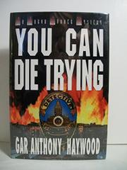 YOU CAN DIE TRYING by Gar Anthony Haywood