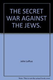 THE SECRET WAR AGAINST THE JEWS by John Loftus