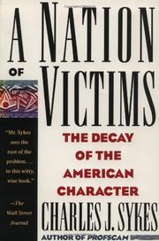A NATION OF VICTIMS: The Decay of the American Character by Charles J. Sykes