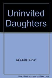 UNINVITED DAUGHTERS by Elinor Spielberg