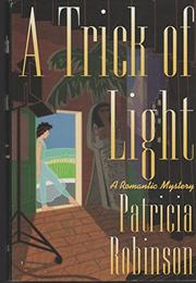 A TRICK OF LIGHT by Patricia Robinson