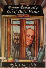 BENJAMIN FRANKLIN AND THE CASE OF THE ARTFUL MURDER by Robert Lee Hall