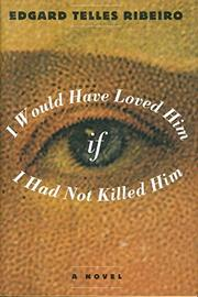 I WOULD HAVE LOVED HIM IF I HAD NOT KILLED HIM by Edgard Telles Ribeiro