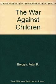 THE WAR AGAINST CHILDREN by Peter R. Breggin