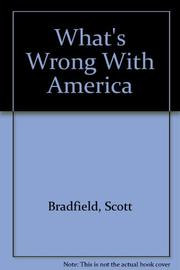 WHAT'S WRONG WITH AMERICA by Scott Bradfield