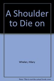 A SHOULDER TO DIE ON by Hilary Whelan