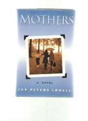 MOTHERS by Jax Peters Lowell