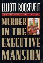 MURDER IN THE EXECUTIVE MANSION by Elliott Roosevelt