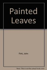 PAINTED LEAVES by John Fink