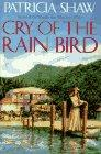 CRY OF THE RAIN BIRD by Patricia Shaw