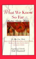 WHAT WE KNOW SO FAR by Beth Benatovich