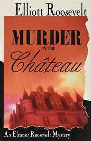 MURDER IN THE CHATEAU by Elliott Roosevelt