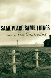 SAME PLACE, SAME THINGS by Tim Gautreaux