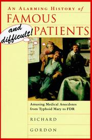 AN ALARMING HISTORY OF FAMOUS AND DIFFICULT PATIENTS by Richard Gordon