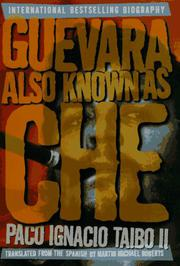 GUEVARA, ALSO KNOWN AS CHE by Paco Ignacio Taibo