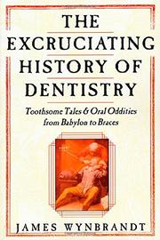 THE EXCRUCIATING HISTORY OF DENTISTRY by James Wynbrandt
