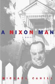 A NIXON MAN by Michael Cahill