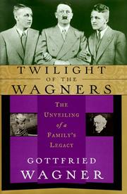 TWILIGHT OF THE WAGNERS by Gottfried Wagner