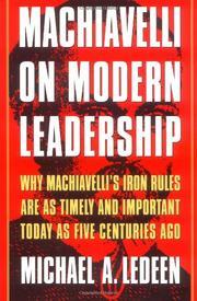 MACHIAVELLI ON MODERN LEADERSHIP by Michael A. Ledeen