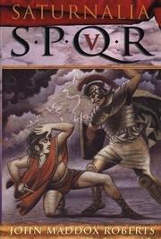 SPQR: SATURNALIA by John Maddox  Roberts