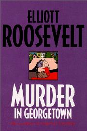 MURDER IN GEORGETOWN by Elliot Roosevelt