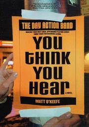 YOU THINK YOU HEAR by Matt O'Keefe