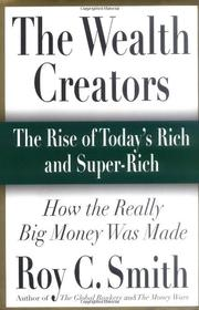 THE WEALTH CREATORS by Roy C. Smith