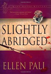 SLIGHTLY ABRIDGED by Ellen Pall
