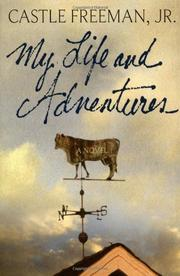 MY LIFE AND ADVENTURES by Castle Freeman