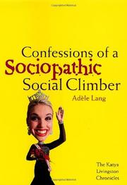 CONFESSIONS OF A SOCIOPATHIC SOCIAL CLIMBER by Adele Lang