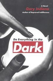 DO EVERYTHING IN THE DARK by Gary Indiana